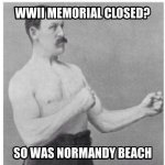 WWII Memorial Closed - So Was Normandy Beach.jpg