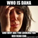 who-is-dana-and-why-are-you-looking-for-her-rear-end.jpg