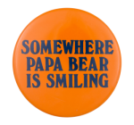CH-somewhere-papa-bear-is-smiling-button_busy_beaver_button_museum.png